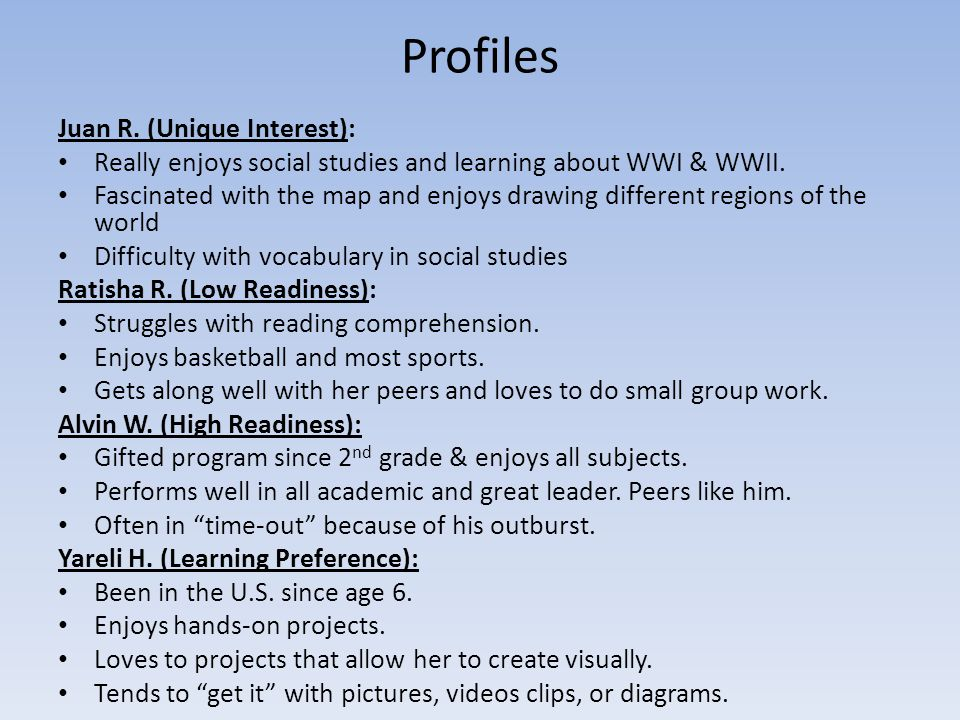 Profiles Juan R. (Unique Interest): Really enjoys social studies and learning about WWI & WWII.