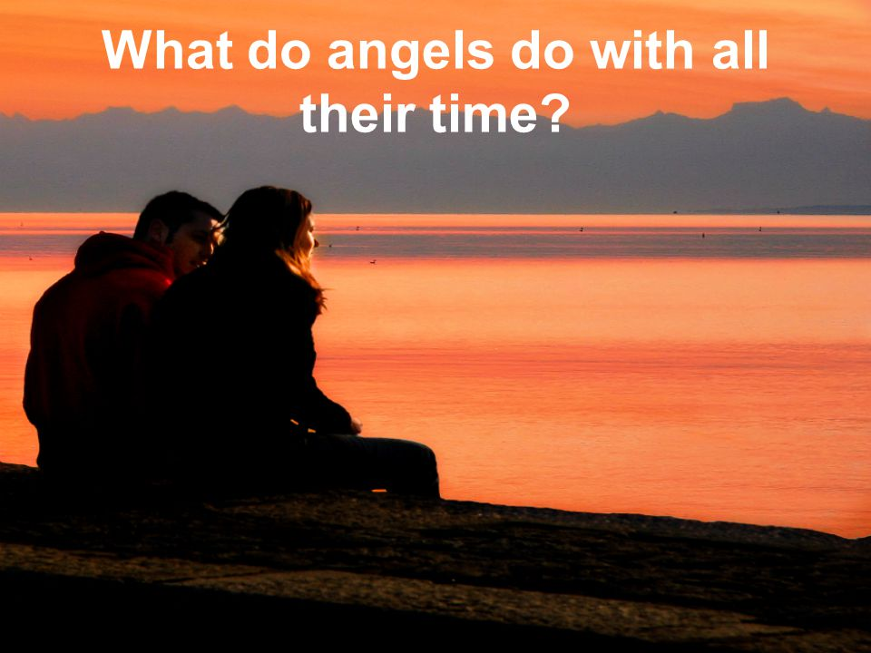 What do angels do with all their time