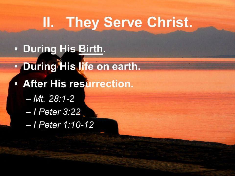 II. They Serve Christ. During His Birth. During His life on earth.