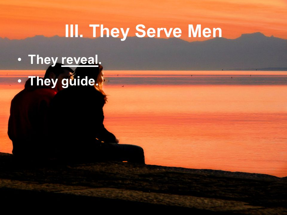 III. They Serve Men They reveal. They guide.