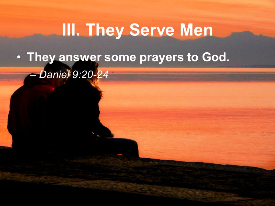 III. They Serve Men They answer some prayers to God. –Daniel 9:20-24