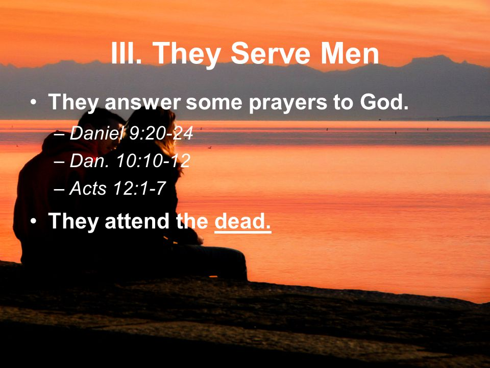 III. They Serve Men They answer some prayers to God.
