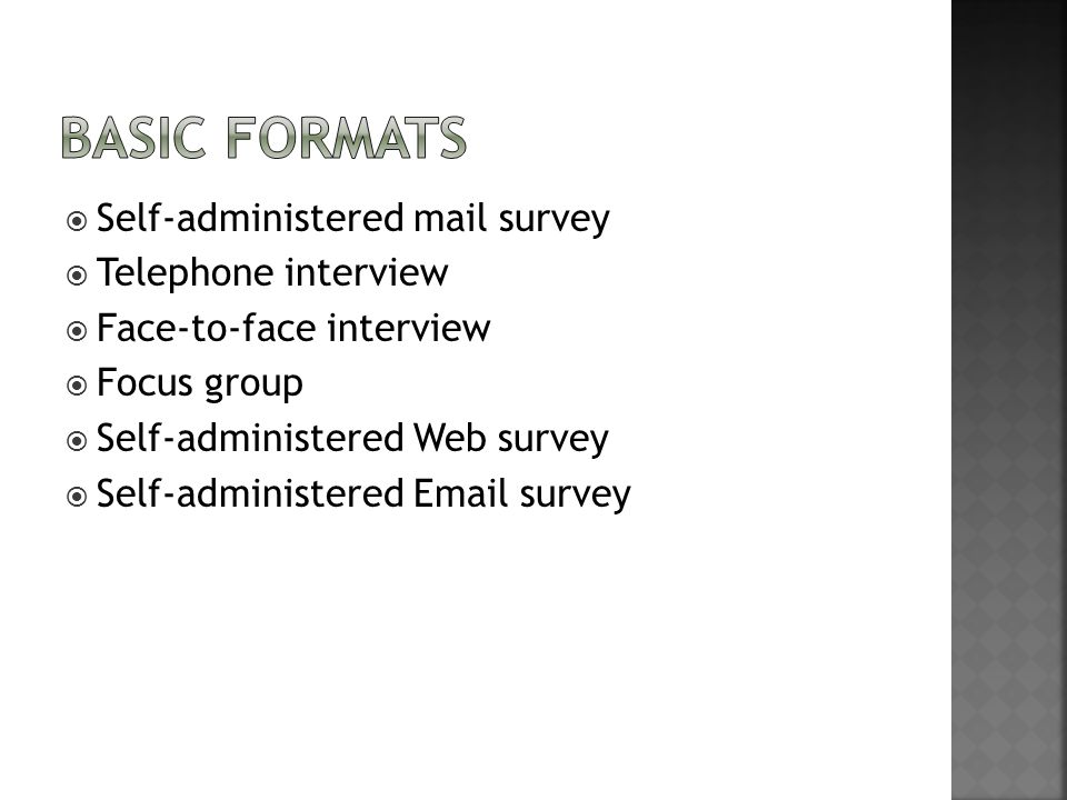  Self-administered mail survey  Telephone interview  Face-to-face interview  Focus group  Self-administered Web survey  Self-administered Email