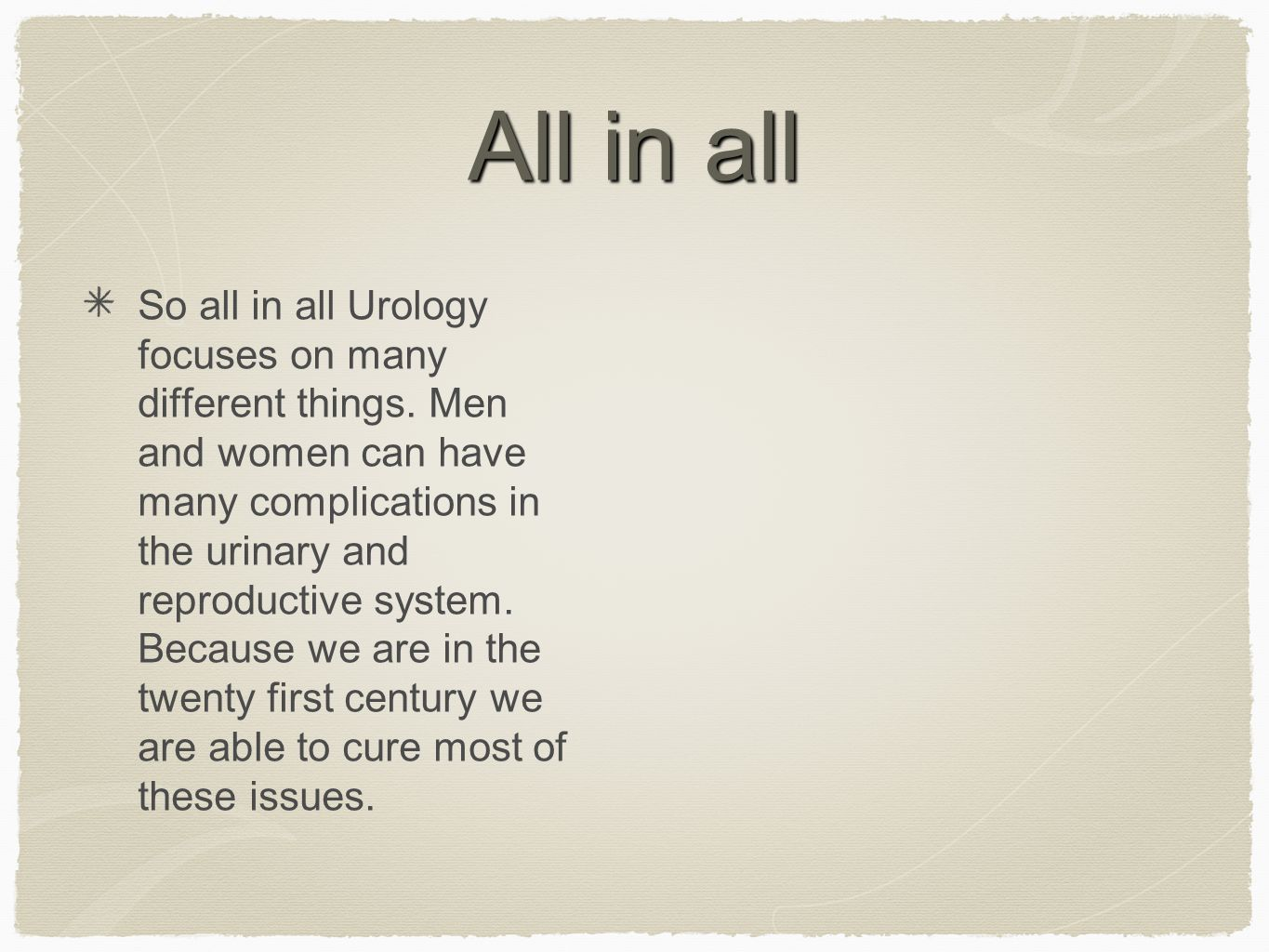 All in all So all in all Urology focuses on many different things. Men and women can have many complications in the urinary and reproductive system. B