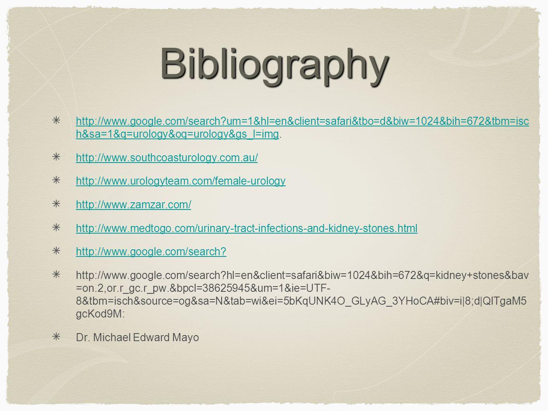 Bibliography http://www.google.com/search?um=1&hl=en&client=safari&tbo=d&biw=1024&bih=672&tbm=isc h&sa=1&q=urology&oq=urology&gs_l=imghttp://www.googl