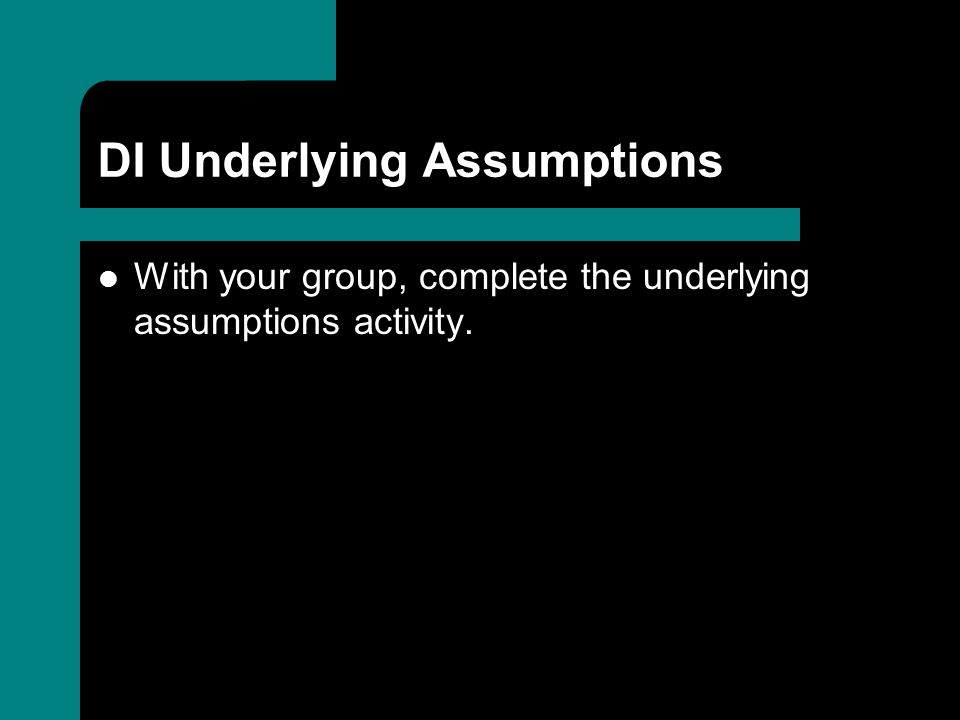 DI Underlying Assumptions With your group, complete the underlying assumptions activity.