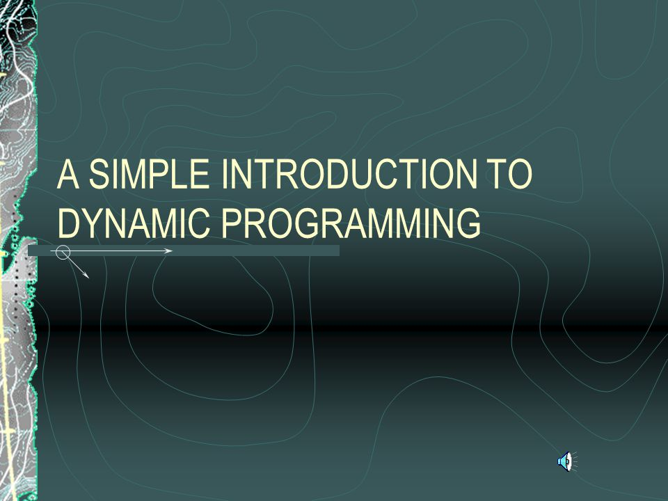 A SIMPLE INTRODUCTION TO DYNAMIC PROGRAMMING