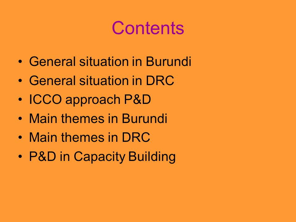 Contents General situation in Burundi General situation in DRC ICCO approach P&D Main themes in Burundi Main themes in DRC P&D in Capacity Building