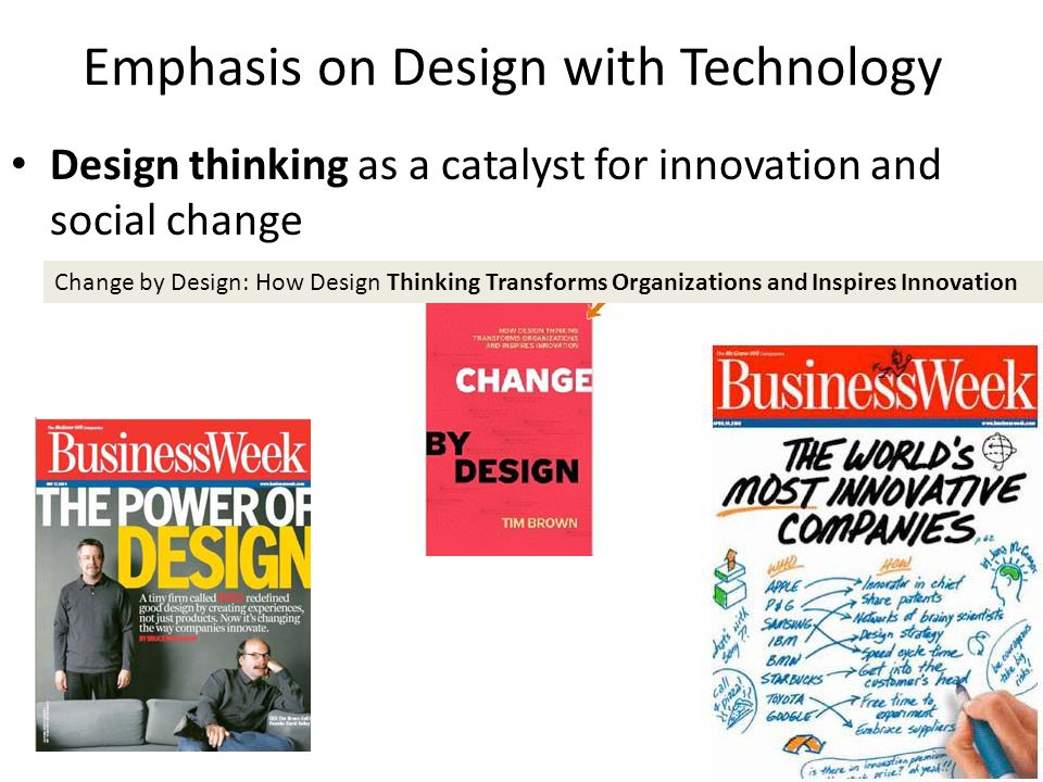 Emphasis on Design with Technology Design thinking as a catalyst for innovation and social change Change by Design: How Design Thinking Transforms Organizations and Inspires Innovation