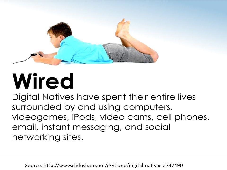 Source: http://www.slideshare.net/skytland/digital-natives-2747490