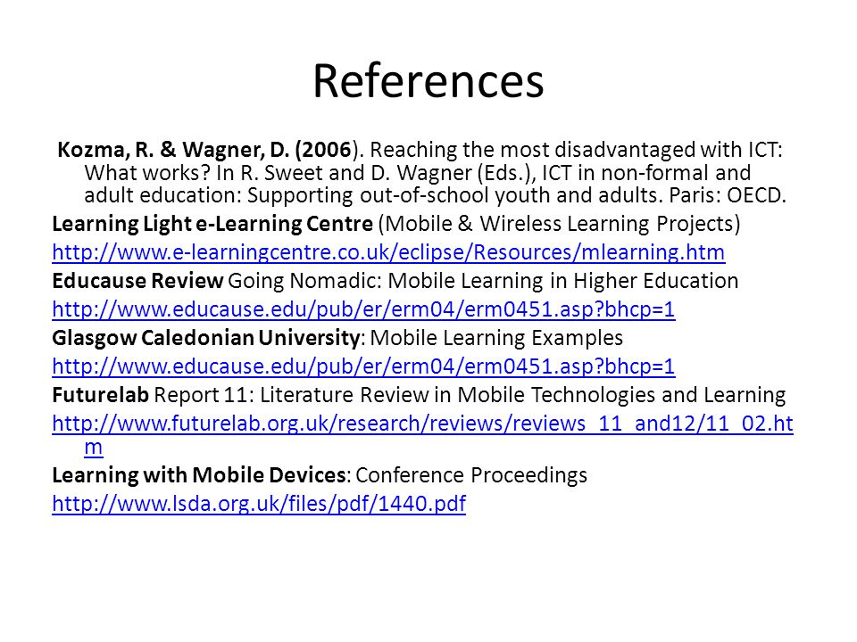 References Kozma, R. & Wagner, D. (2006). Reaching the most disadvantaged with ICT: What works.