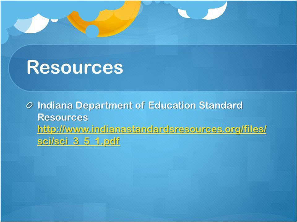 Resources Indiana Department of Education Standard Resources http://www.indianastandardsresources.org/files/ sci/sci_3_5_1.pdf http://www.indianastandardsresources.org/files/ sci/sci_3_5_1.pdf http://www.indianastandardsresources.org/files/ sci/sci_3_5_1.pdf