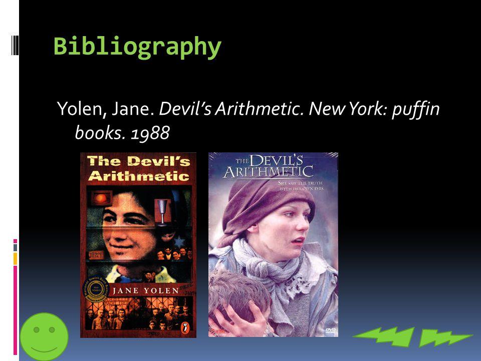 Bibliography Yolen, Jane. Devil's Arithmetic. New York: puffin books. 1988