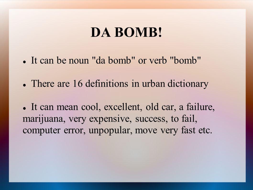 DA BOMB! It can be noun