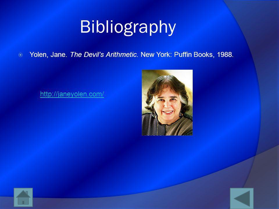 Bibliography  Yolen, Jane. The Devil's Arithmetic. New York: Puffin Books, 1988. http://janeyolen.com/