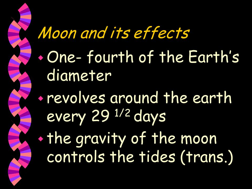 Characteristics of the moon w Spherical; made of rock w Has no atmosphere, no water, and no living things w Drastic temperature changes w Earth's natural satellite