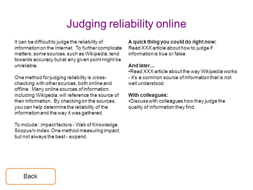 Judging reliability online It can be difficult to judge the reliability of information on the Internet.