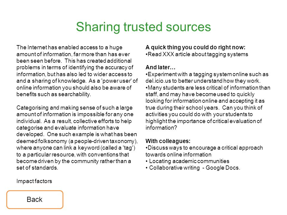 Sharing trusted sources The Internet has enabled access to a huge amount of information, far more than has ever been seen before. This has created add