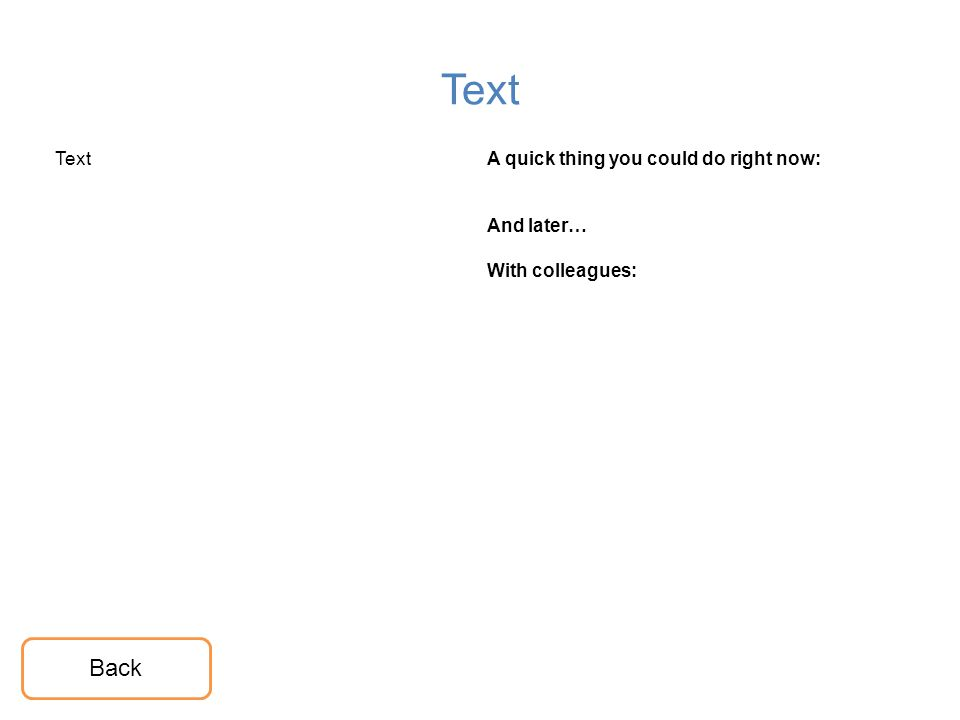 Text A quick thing you could do right now: And later… With colleagues: Back