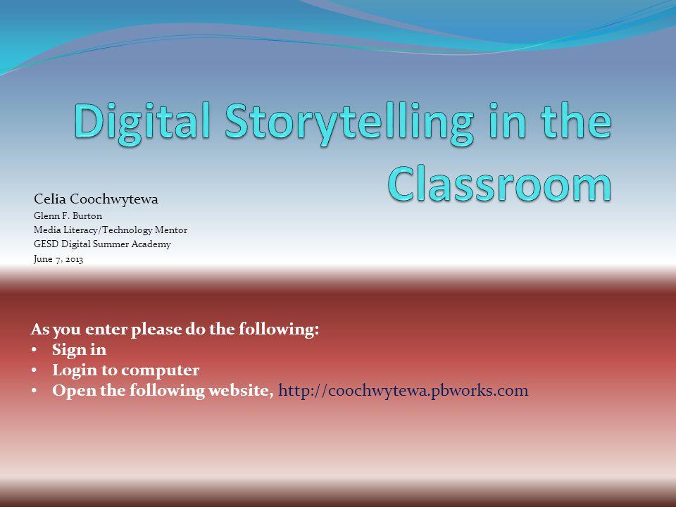 Celia Coochwytewa Glenn F. Burton Media Literacy/Technology Mentor GESD Digital Summer Academy June 7, 2013 As you enter please do the following: Sign