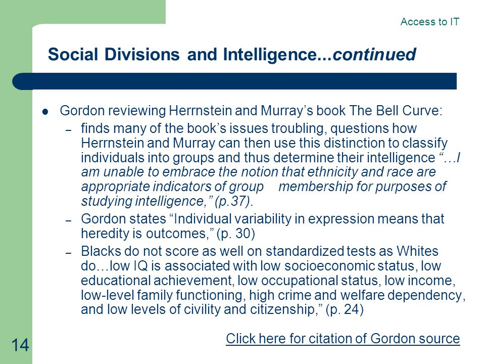 14 Social Divisions and Intelligence...continued Gordon reviewing Herrnstein and Murray's book The Bell Curve: – finds many of the book's issues troub