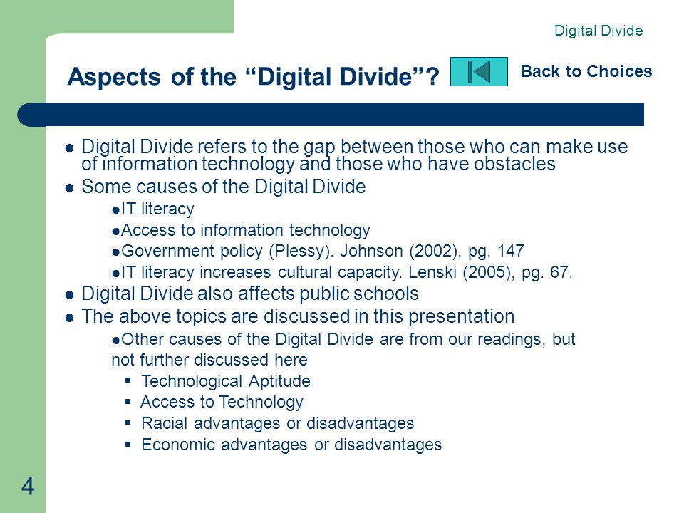 "4 Aspects of the ""Digital Divide""? Back to Choices Digital Divide refers to the gap between those who can make use of information technology and those"