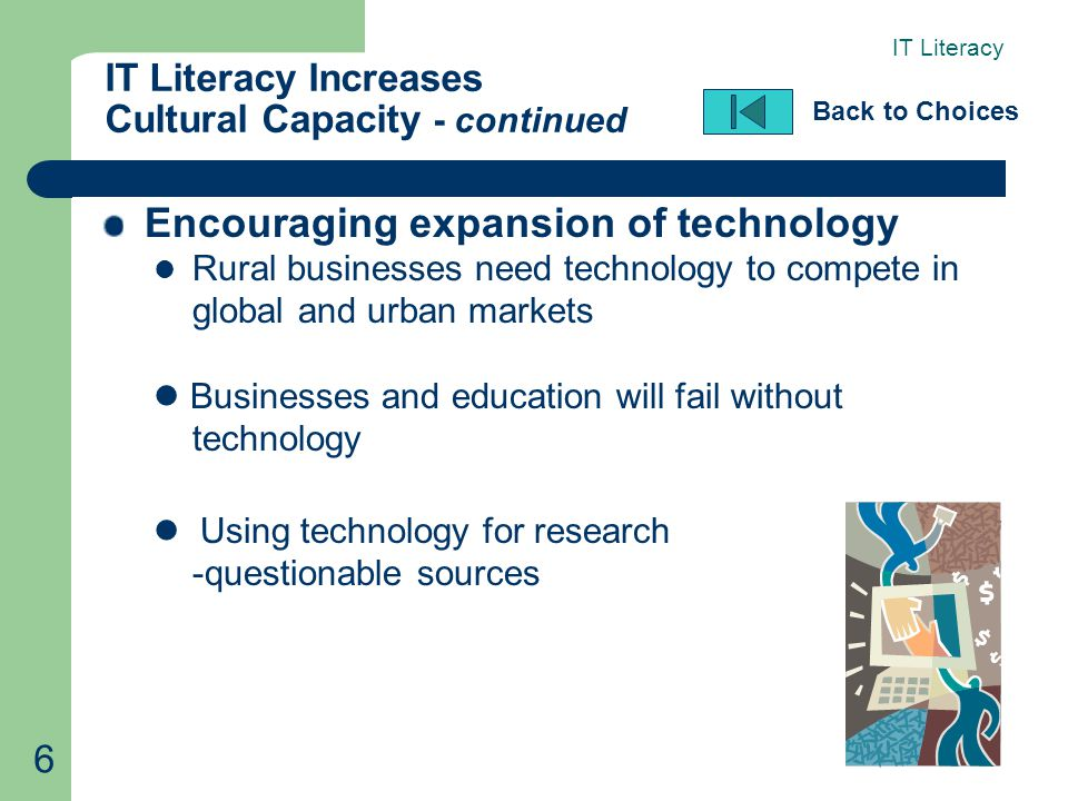 6 IT Literacy Increases Cultural Capacity - continued Back to Choices Encouraging expansion of technology Rural businesses need technology to compete