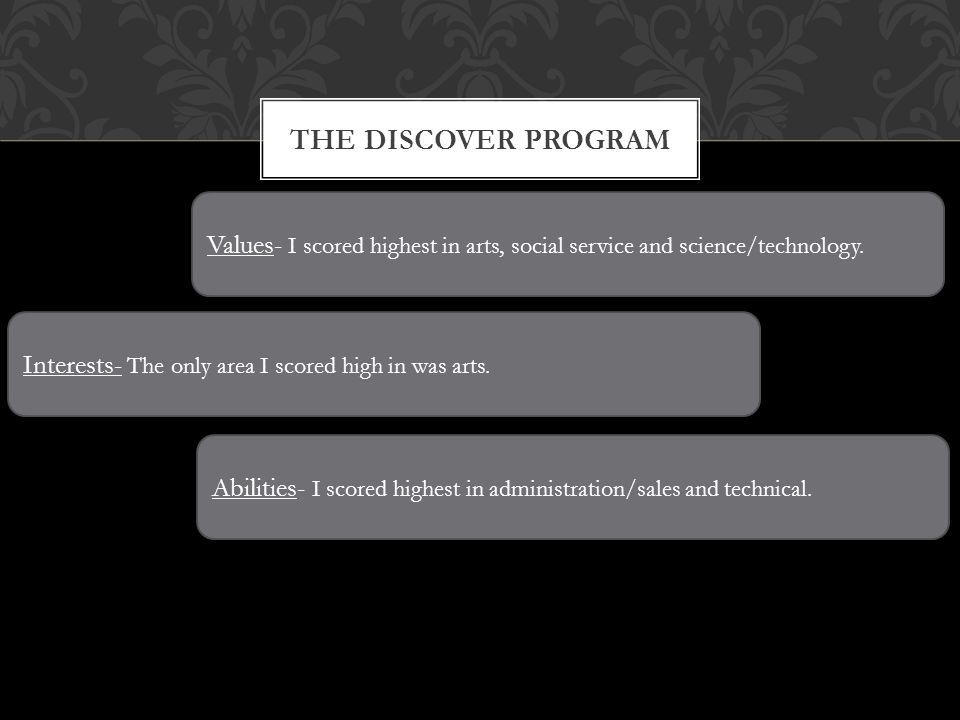 THE DISCOVER PROGRAM Values- I scored highest in arts, social service and science/technology.