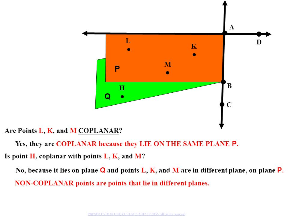 Are Points L, K, and M COPLANAR.Yes, they are COPLANAR because they LIE ON THE SAME PLANE P.