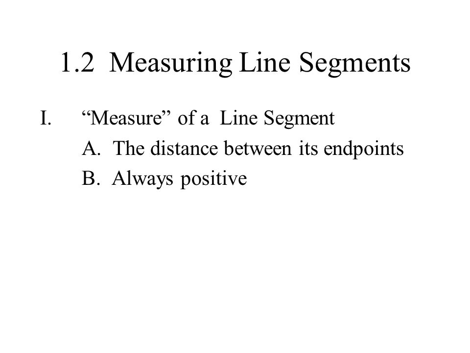 1.2 Measuring Line Segments I. Measure of a Line Segment A.