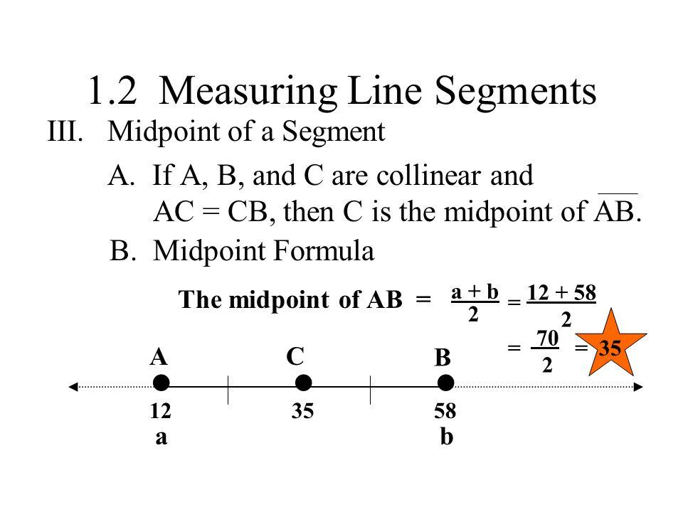 1.2 Measuring Line Segments III.Midpoint of a Segment A.