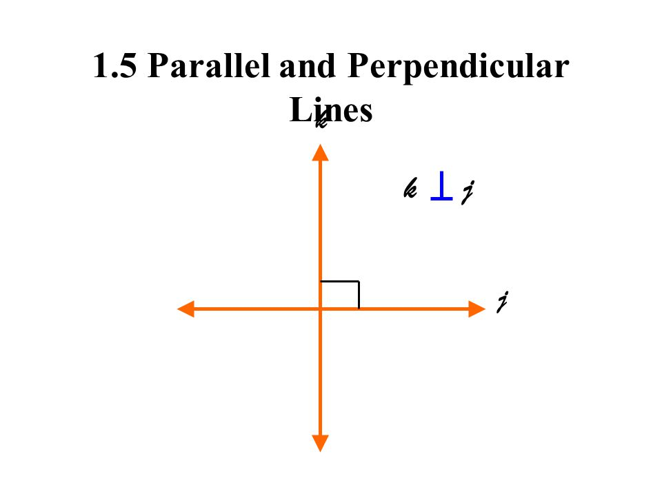 1.5 Parallel and Perpendicular Lines k j k j