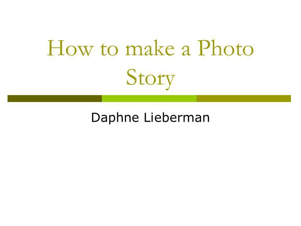 How to make a Photo Story Daphne Lieberman