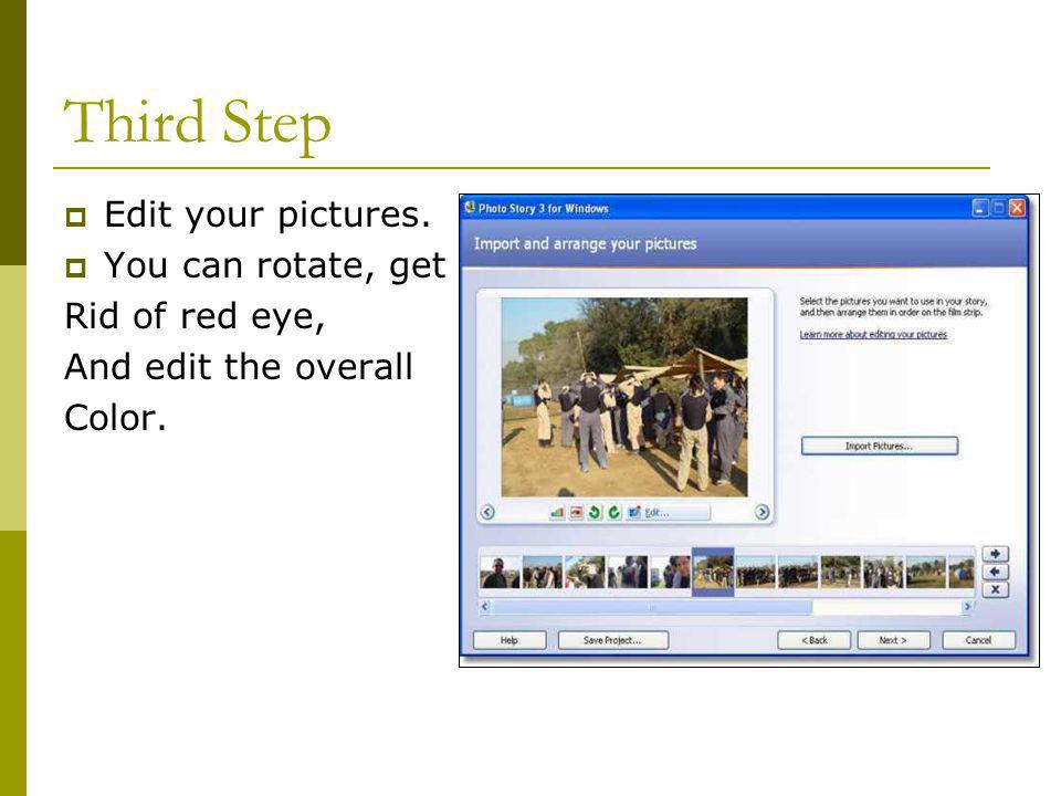 Third Step  Edit your pictures.  You can rotate, get Rid of red eye, And edit the overall Color.