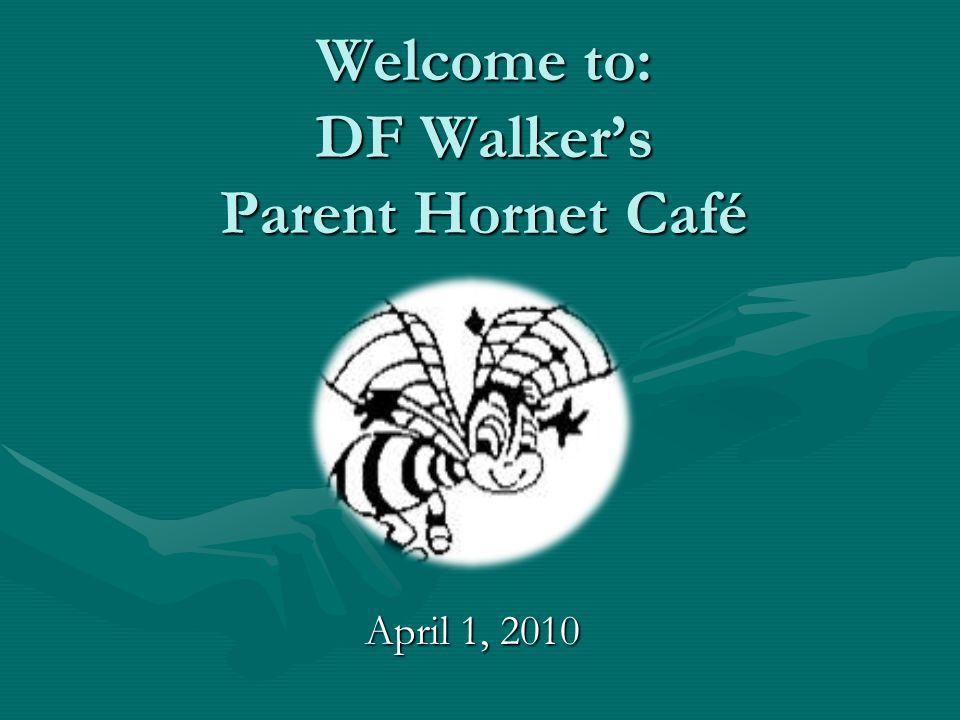 Welcome to: DF Walker's Parent Hornet Café April 1, 2010