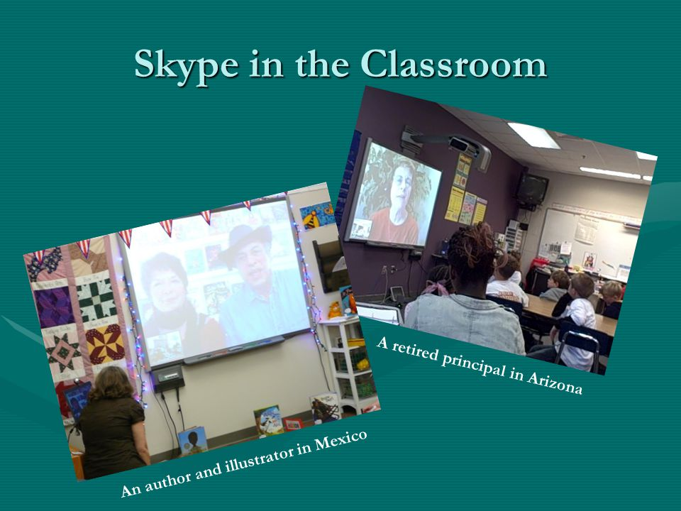 Skype in the Classroom A retired principal in Arizona An author and illustrator in Mexico