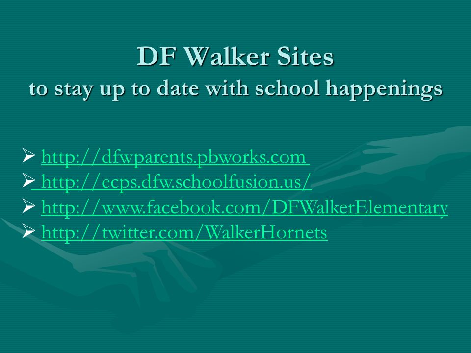 DF Walker Sites to stay up to date with school happenings  http://dfwparents.pbworks.comhttp://dfwparents.pbworks.com  http://ecps.dfw.schoolfusion.us/ http://ecps.dfw.schoolfusion.us/  http://www.facebook.com/DFWalkerElementaryhttp://www.facebook.com/DFWalkerElementary  http://twitter.com/WalkerHornetshttp://twitter.com/WalkerHornets