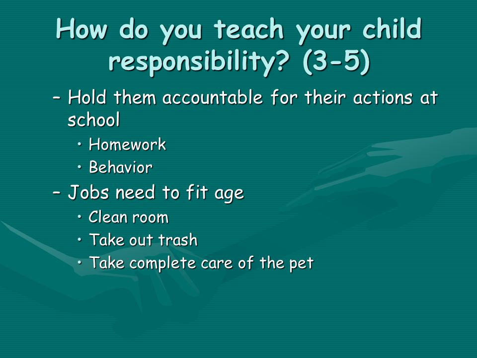 How do you teach your child responsibility.