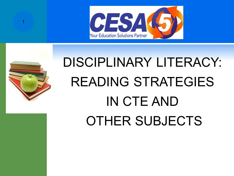 DISCIPLINARY LITERACY: READING STRATEGIES IN CTE AND OTHER SUBJECTS 1