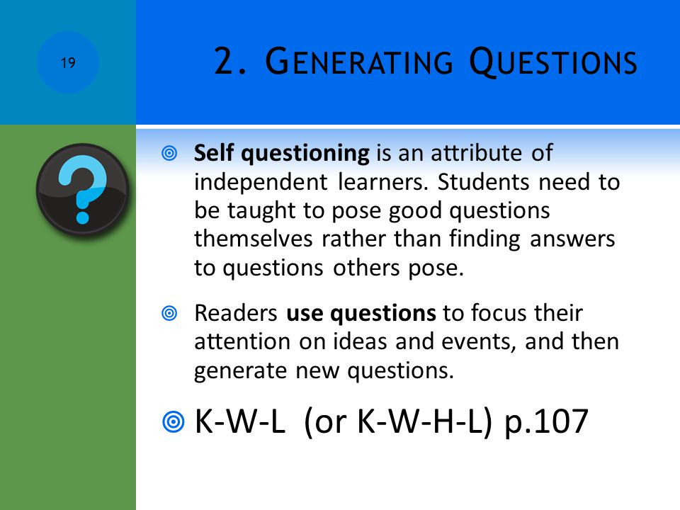 2. G ENERATING Q UESTIONS  Self questioning is an attribute of independent learners. Students need to be taught to pose good questions themselves rat