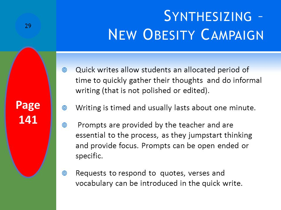 S YNTHESIZING – N EW O BESITY C AMPAIGN  Quick writes allow students an allocated period of time to quickly gather their thoughts and do informal wri