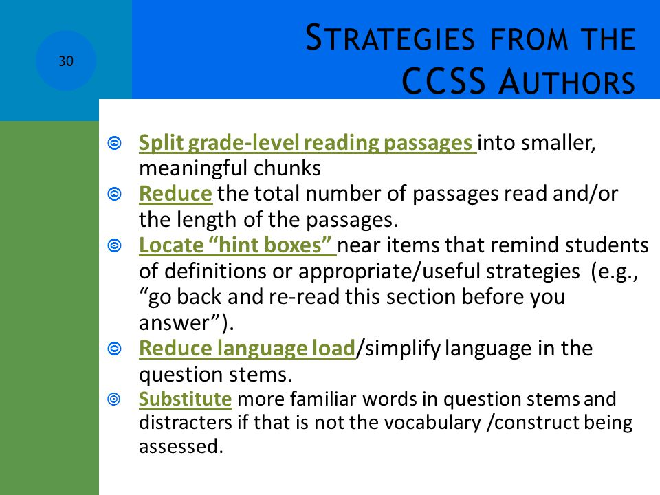S TRATEGIES FROM THE CCSS A UTHORS  Split grade-level reading passages into smaller, meaningful chunks  Reduce the total number of passages read and