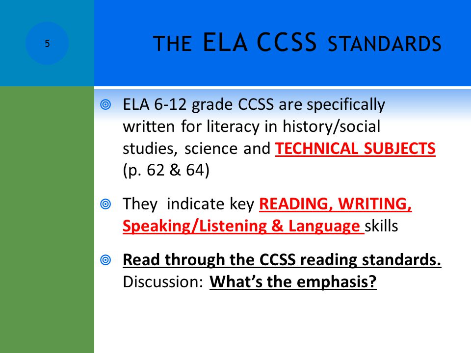 THE ELA CCSS STANDARDS  ELA 6-12 grade CCSS are specifically written for literacy in history/social studies, science and TECHNICAL SUBJECTS (p. 62 &