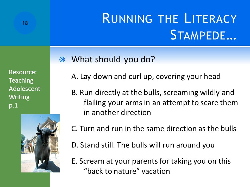 R UNNING THE L ITERACY S TAMPEDE …  What should you do.