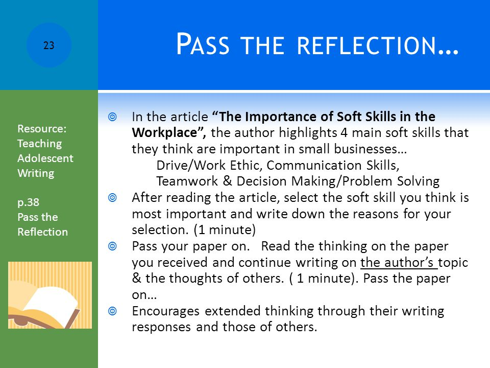 P ASS THE REFLECTION …  In the article The Importance of Soft Skills in the Workplace , the author highlights 4 main soft skills that they think are important in small businesses… Drive/Work Ethic, Communication Skills, Teamwork & Decision Making/Problem Solving  After reading the article, select the soft skill you think is most important and write down the reasons for your selection.