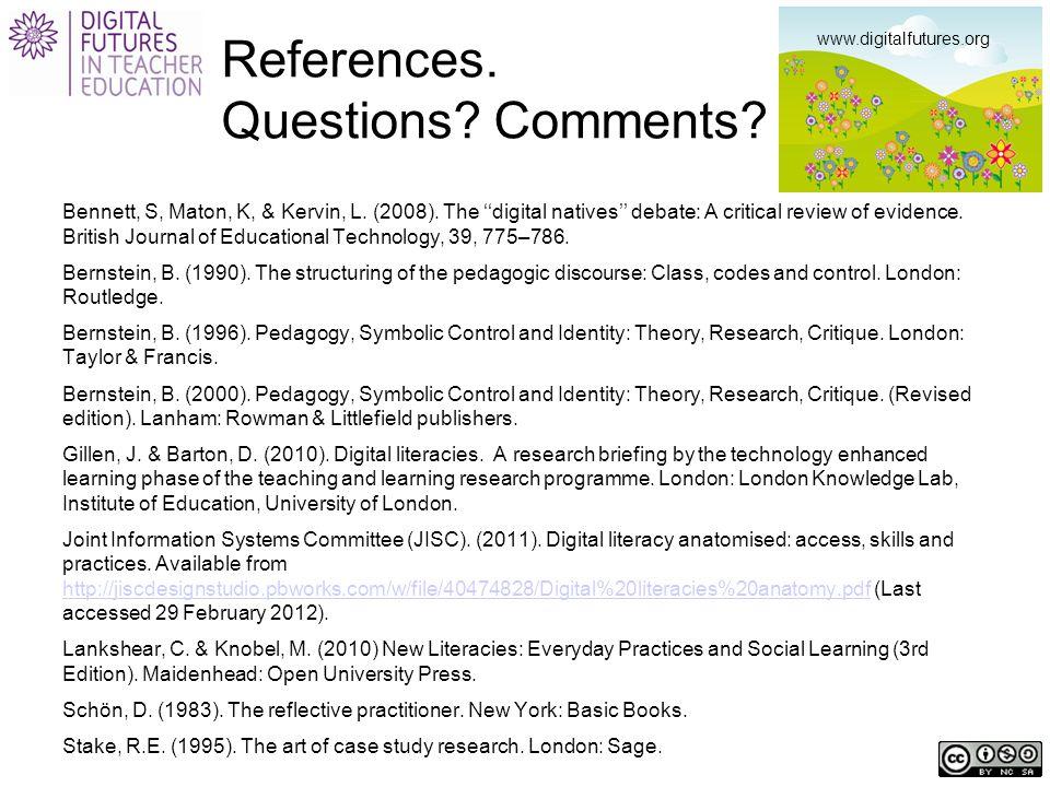 References.Questions. Comments. Bennett, S, Maton, K, & Kervin, L.