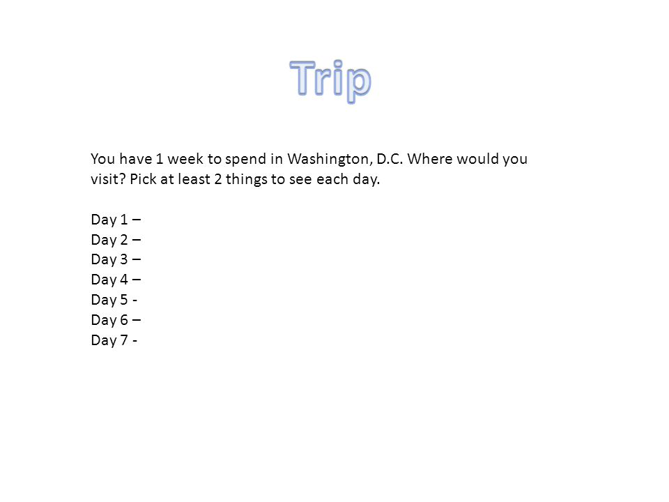You have 1 week to spend in Washington, D.C. Where would you visit.