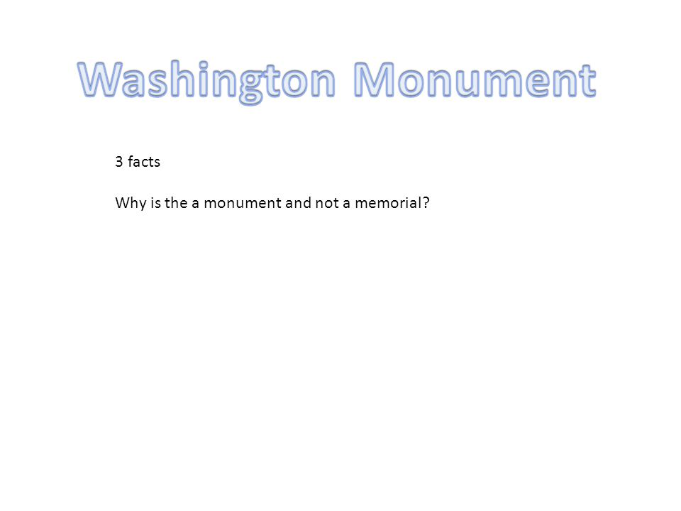 3 facts Why is the a monument and not a memorial