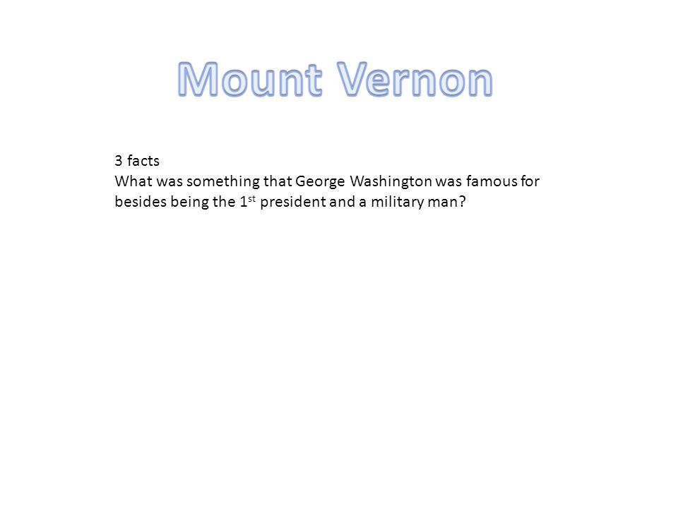3 facts What was something that George Washington was famous for besides being the 1 st president and a military man