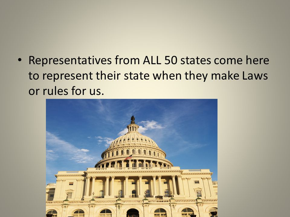 Representatives from ALL 50 states come here to represent their state when they make Laws or rules for us.